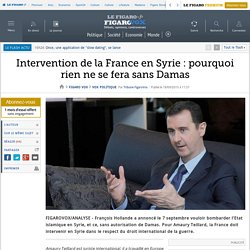 Intervention de la France en Syrie : pourquoi rien ne se fera sans Damas