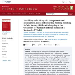 Feasibility and Efficacy of a Computer-Based Intervention Aimed at Preventing Reading Decoding Deficits Among Children Undergoing Active Treatment for Medulloblastoma: Results of a Randomized Trial