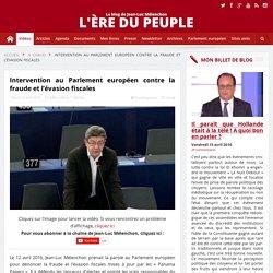 VIDÉO - Intervention de Jean-Luc Mélenchon au Parlement européen contre la fraude et l'évasion fiscales