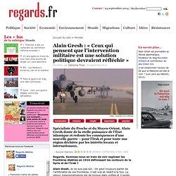 Alain Gresh : « Ceux qui pensent que l'intervention militaire est une solution politique devraient réfléchir