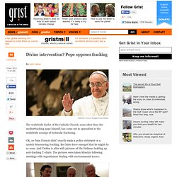 Divine intervention? Pope opposes fracking
