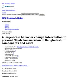 BMC RESEARCH NOTES 26/06/17 A large-scale behavior change intervention to prevent Nipah transmission in Bangladesh: components and costs