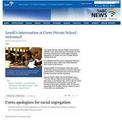 Lesufi's intervention at Curro Private School welcomed:Monday 2 February 2015