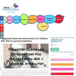 Suggested Classroom Interventions For Children With ADD & Learning Disabilities | Child Development Institute Parenting Today