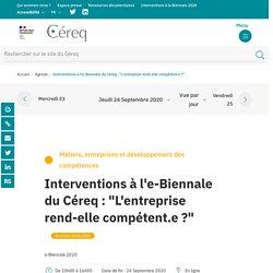 """Interventions à l'e-Biennale du Céreq : """"L'entreprise rend-elle compétent.e ?"""""""