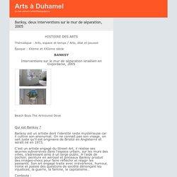 Banksy, deux interventions sur le mur de séparation, 2005 - Arts à Duhamel