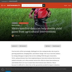 NATURE 10/10/19 Micro-satellite data can help double yield gains from agricultural interventions