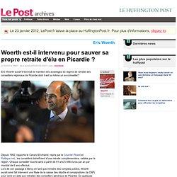 Woerth est-il intervenu pour sauver sa propre retraite d'élu en Picardie ? - djeje94 sur LePost.fr
