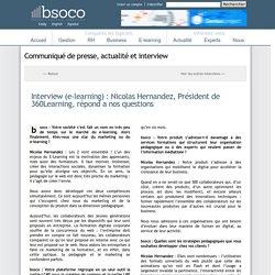 Interview (e-learning) : Nicolas Hernandez, Président de 360Learning, répond a nos questions