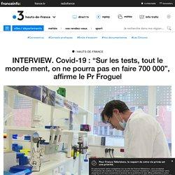"""FRANCE 3 HAUTS DE FRANCE 01/05/20 INTERVIEW. Covid-19 : """"Sur les tests, tout le monde ment, on ne pourra pas en faire 700 000"""", affirme le Pr Froguel"""