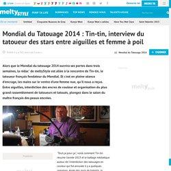 Mondial du Tatouage 2014 : Tin-tin, interview du tatoueur des stars entre aiguilles et femme à poil