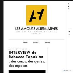 INTERVIEW de Rebecca Topakian : des corps, des gestes, des espaces – LES AMOURS ALTERNATIVES