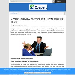 5 Worst Interview Answers and How to Improve Them - Euspert