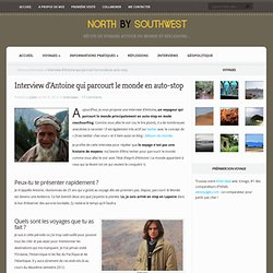 Interview d'Antoine qui parcourt le monde en auto-stop | North by Southwest