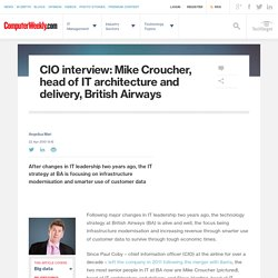 CIO interview: Mike Croucher, head of IT architecture and delivery, British Airways