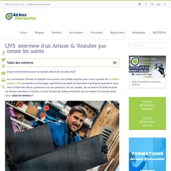 LJVS: interview d'un Artisan & Youtuber pas comme les autres