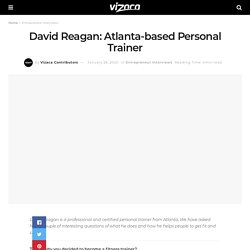 Interview with David Reagan: Atlanta-based Personal Trainer