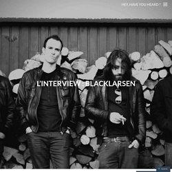 L'interview : Blacklarsen