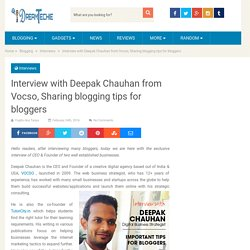 Interview with Deepak Chauhan from Vocso, Sharing blogging tips for bloggers