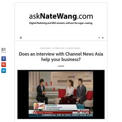 Does an interview with Channel News Asia help your business?