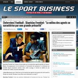 """[Interview] Football - Stanislas Frenkiel: """"Le milieu des agents se caractérise par une grande précarité"""" - LE SPORT BUSINESS"""