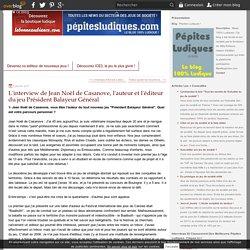 L'interview de Jean Noël de Casanove, l'auteur et l'éditeur du jeu Président Balayeur Général
