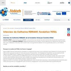 Interview de Catherine FERRANT, Fondation TOTAL