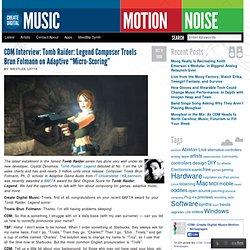 "CDM Interview: Tomb Raider: Legend Composer Troels Brun Folmann on Adaptive ""Micro-Scoring"""