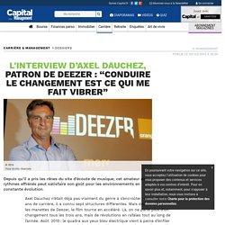 """Nouveau job, nouvelle stratégie, nouveaux concurrents... comment s'adapter quand tout change -L'interview d'Axel Dauchez, patron de deezer : """"Conduire le changement est ce qui me fait vibrer"""""""