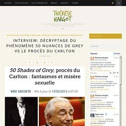 Interview: décryptage du phénomène 50 nuances de Grey vs le procès du Carlton – Thérèse Hargot