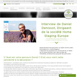 Interview de Daniel Denissot, Dirigeant de la société Home Staging Europe