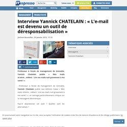 """Interview Yannick CHATELAIN : """"L'e-mail est devenu un outil de déresponsabilisation"""""""