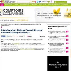 Interview Jean-Philippe Pourrat Directeur Commercial Comptoir des Lys