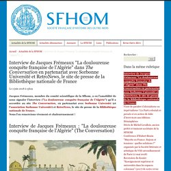 """Interview de Jacques Frémeaux """"La douloureuse conquête française de l'Algérie"""""""