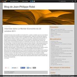 Interview dans Le Monde Economie du 25 octobre 2011 - Le blog de Jean-Philippe Robé