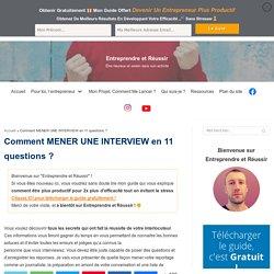 Comment MENER UNE INTERVIEW en 11 questions ? - Entreprendre et Réussir