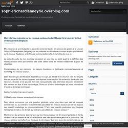 Mon interview mémoire sur les réseaux sociaux étudiant Master 2 à la Louvain School of Management (Belgique) - sophierichardlanneyrie.overblog.com