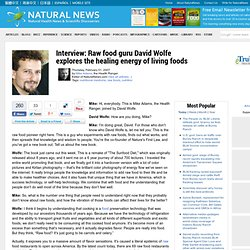 Interview: Raw food guru David Wolfe explores the healing energy of living foods
