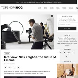 Interview: Nick Knight & The Future of Fashion - Topshop Blog