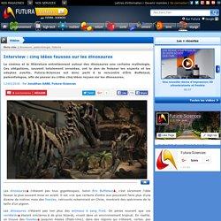 Vidéo > Interview : cinq idées fausses sur les dinosaures