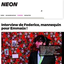 Interview de Federico, mannequin pour Emmaüs ! – NEON