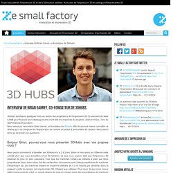 Interview de Brian Garret, co-fondateur de 3DHubs
