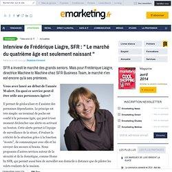 Interview de Frédérique Liagre, SFR : ' Le marché du quatrième âge est seulement naissant '