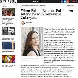 When Poland Became Polish – An Interview with Geneviève Zubrzycki