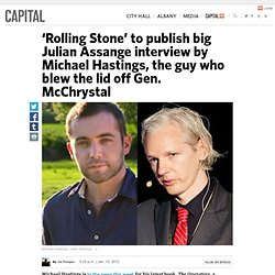 'Rolling Stone' to drop big Julian Assange interview next week by Michael Hastings, the guy who blew the lid off Gen. McChrystal