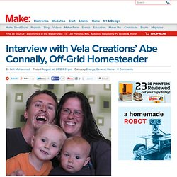 Interview with Vela Creations' Abe Connally, Off-Grid Homesteader