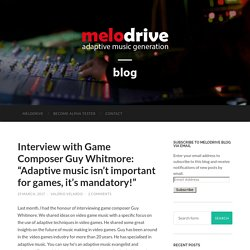 "Interview with Game Composer Guy Whitmore: ""Adaptive music isn't important for games, it's mandatory!"""