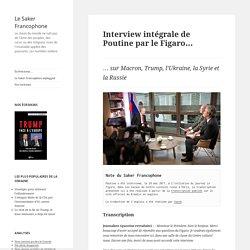 Interview intégrale de Poutine par le Figaro…