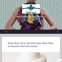 Wear Bow Tie in Job Interview: Best Way to impress the Interviewer – Handmade Unisex Fashion