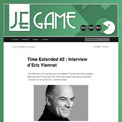 Time Extended #2 : Interview d'Eric Viennot | Jegamemoinonplus.com